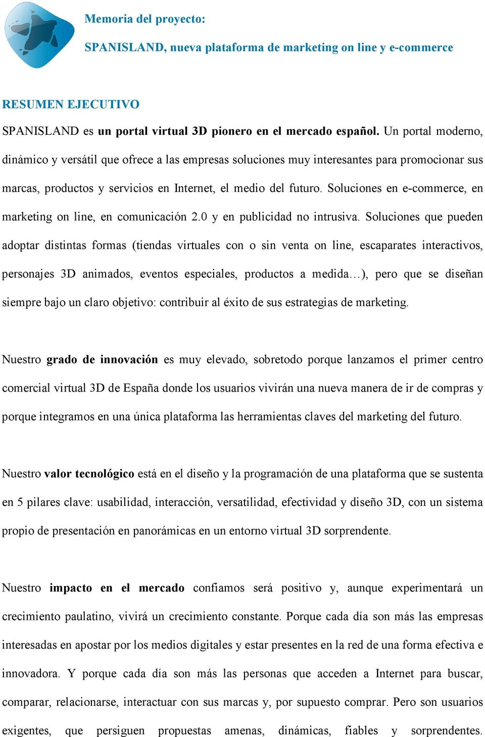 Soluciones en e-commerce, en marketing on line, en comunicación 2.0 y en publicidad no intrusiva.