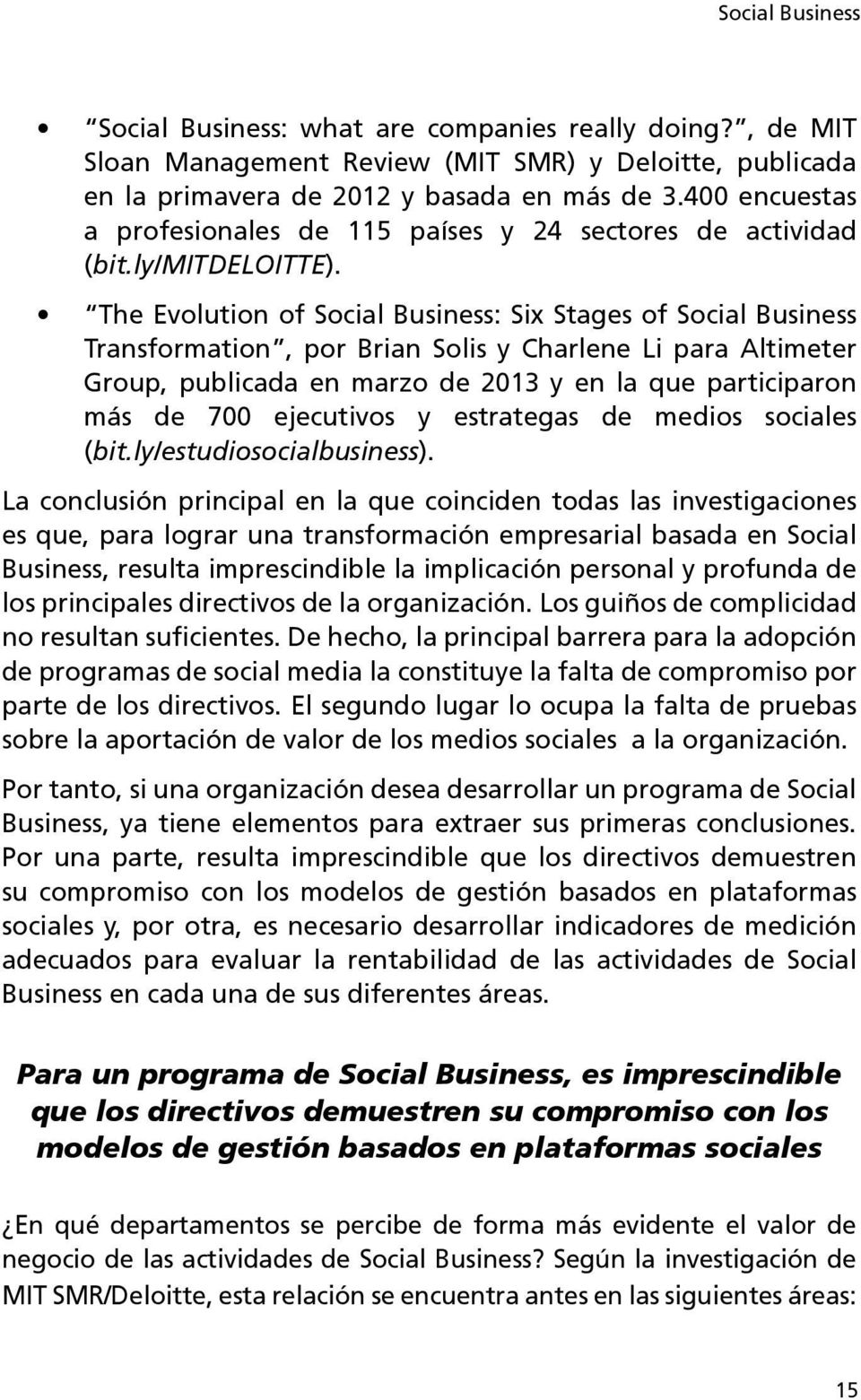 The Evolution of Social Business: Six Stages of Social Business Transformation, por Brian Solis y Charlene Li para Altimeter Group, publicada en marzo de 2013 y en la que participaron más de 700