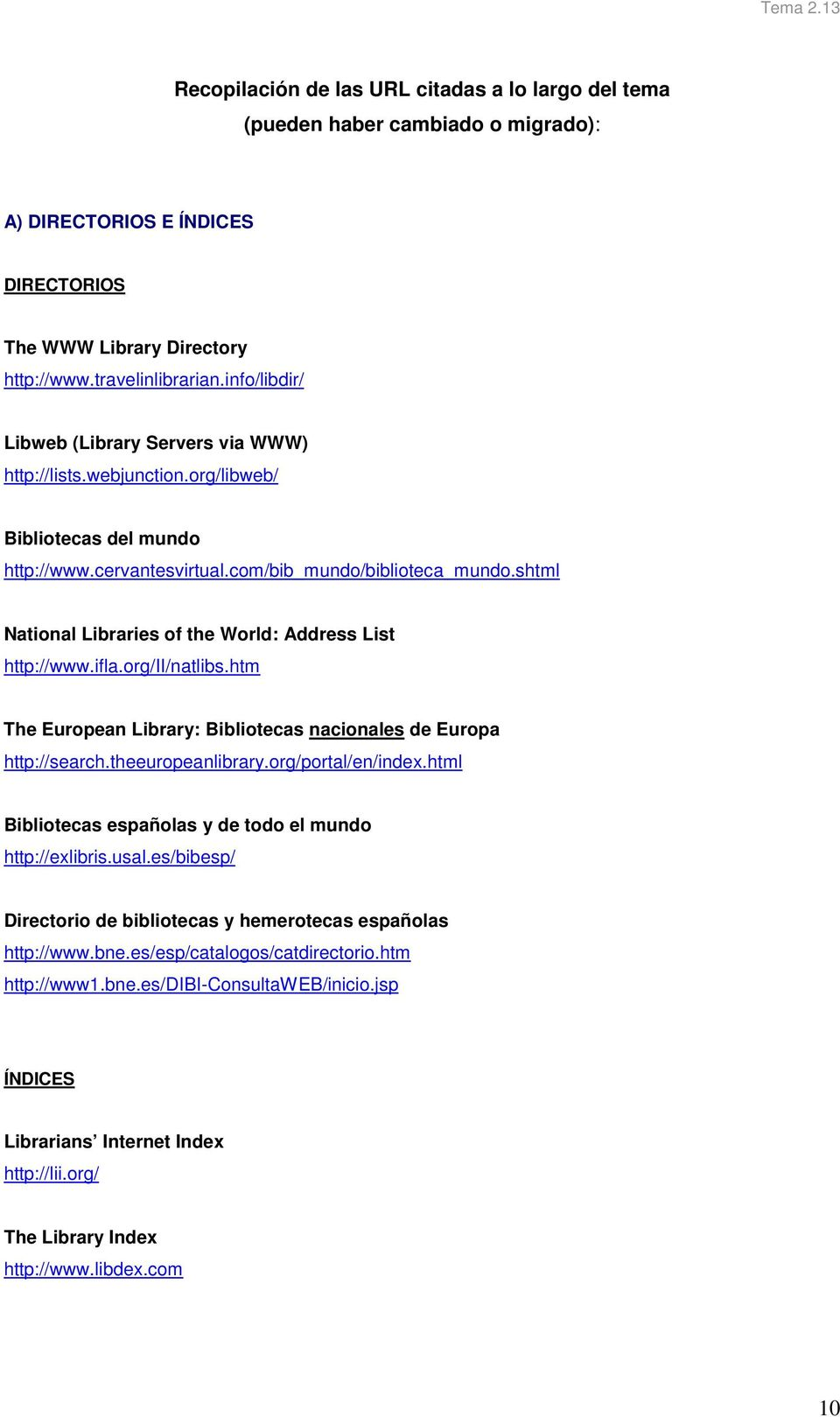 shtml National Libraries of the World: Address List http://www.ifla.org/ii/natlibs.htm The European Library: Bibliotecas nacionales de Europa http://search.theeuropeanlibrary.org/portal/en/index.