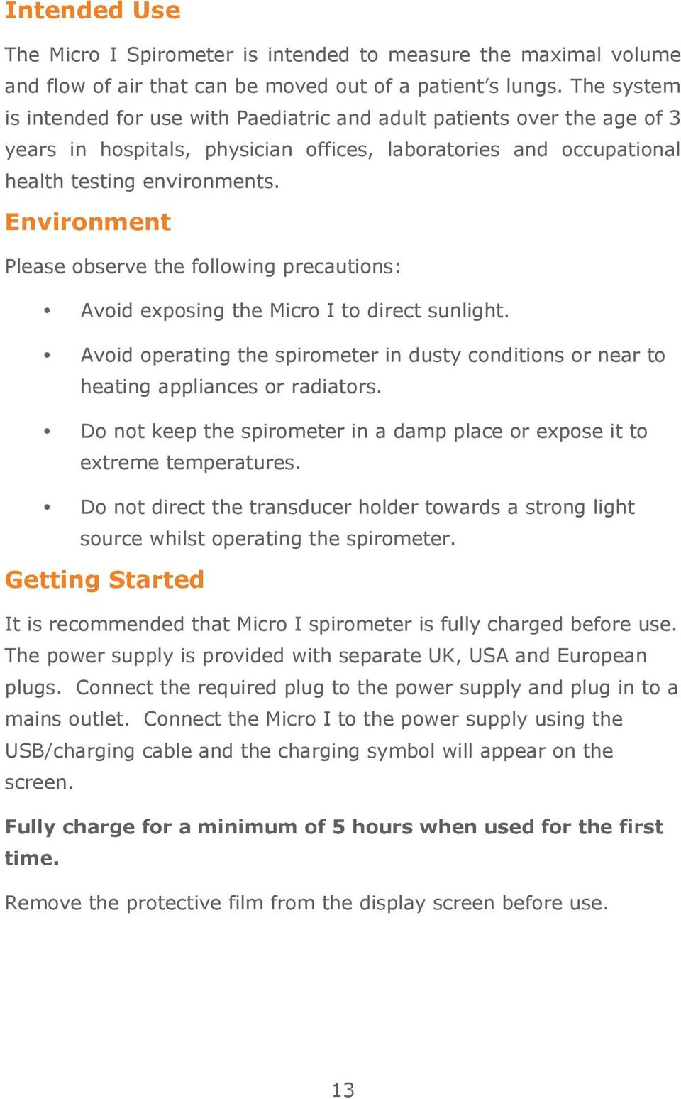 Environment Please observe the following precautions: Avoid exposing the Micro I to direct sunlight. Avoid operating the spirometer in dusty conditions or near to heating appliances or radiators.