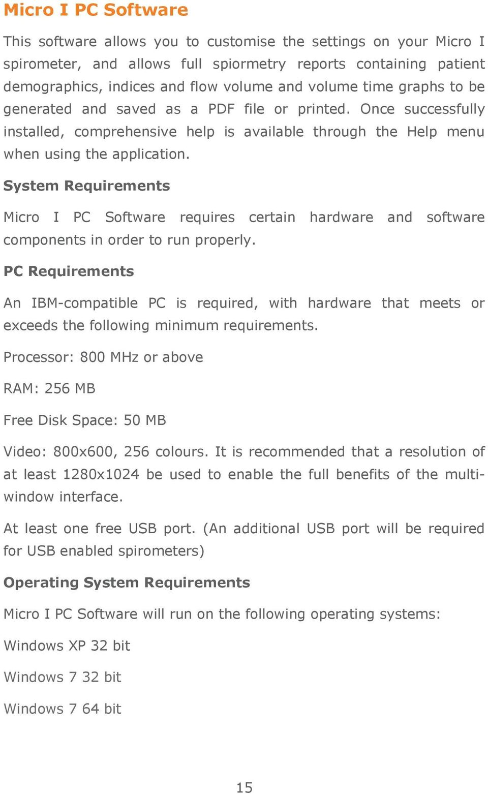 System Requirements Micro I PC Software requires certain hardware and software components in order to run properly.