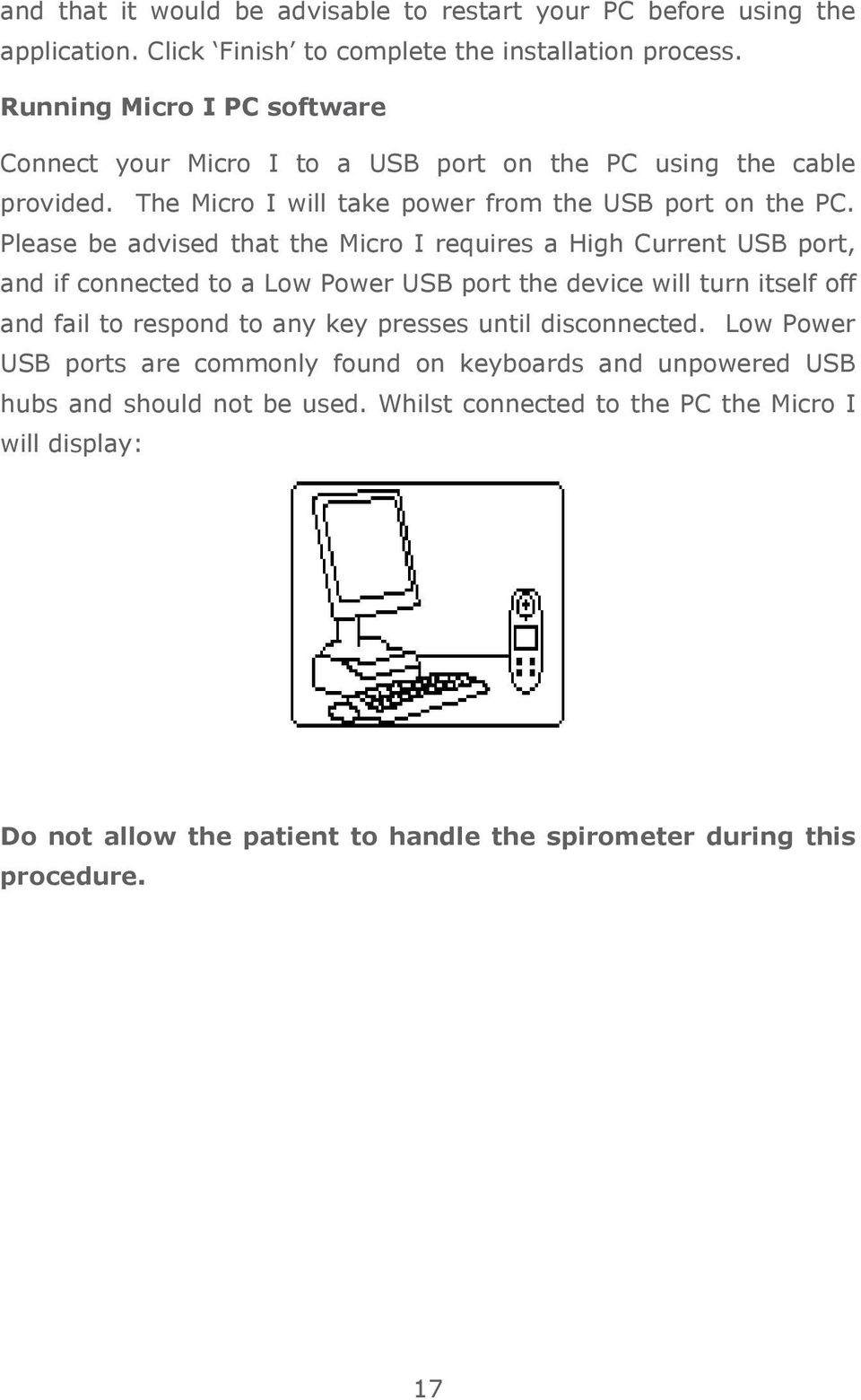 Please be advised that the Micro I requires a High Current USB port, and if connected to a Low Power USB port the device will turn itself off and fail to respond to any key
