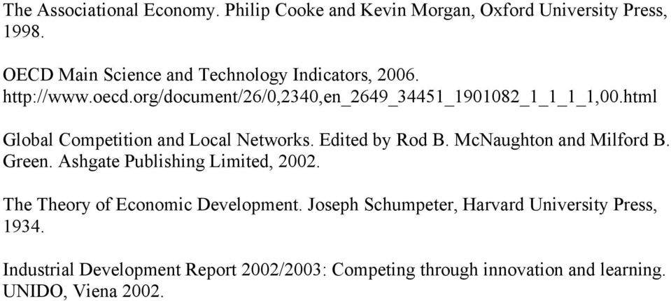 html Global Competition and Local Networks. Edited by Rod B. McNaughton and Milford B. Green. Ashgate Publishing Limited, 2002.