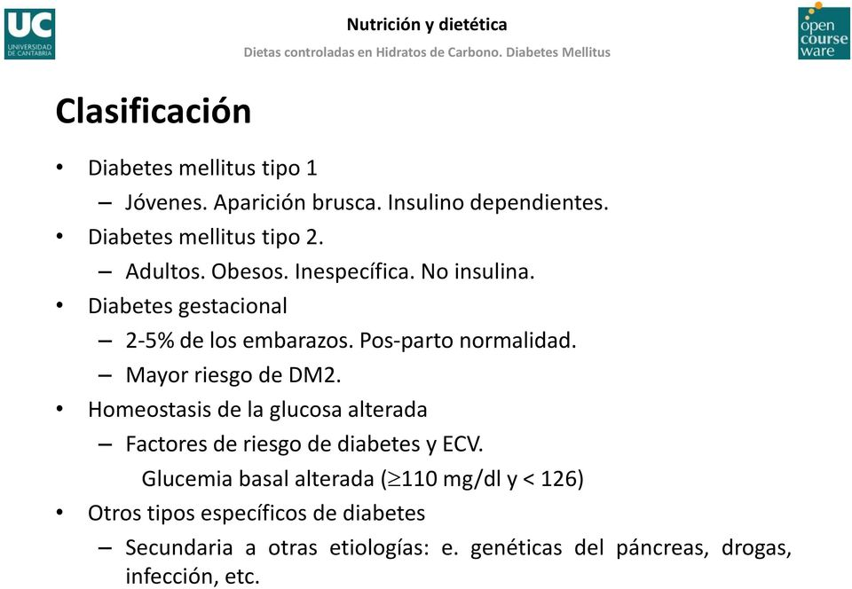 Mayor riesgo de DM2. Homeostasis de la glucosa alterada Factores de riesgo de diabetes y ECV.