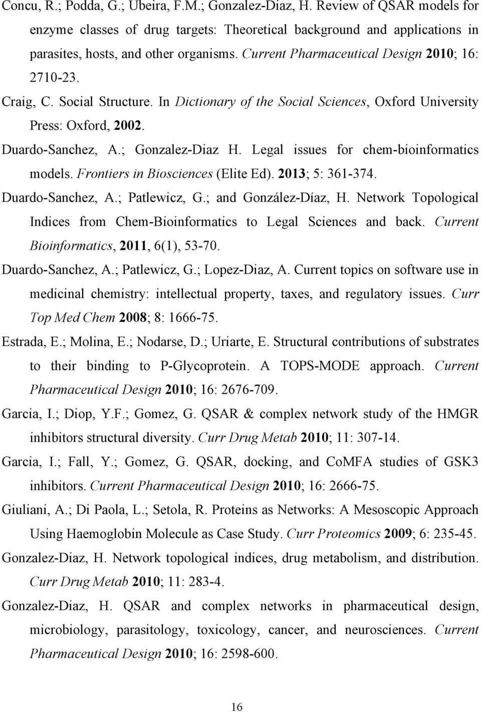 Legal issues for chem-bioinformatics models. Frontiers in Biosciences (Elite Ed). 2013; 5: 361-374. Duardo-Sanchez, A.; Patlewicz, G.; and González-Díaz, H.