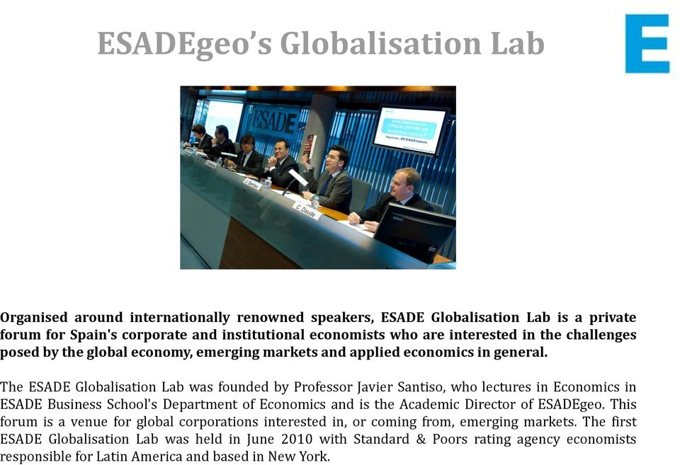 The ESADE Globalisation Lab was founded by Professor Javier Santiso, who lectures in Economics in ESADE Business School's Department of Economics and is the Academic Director of