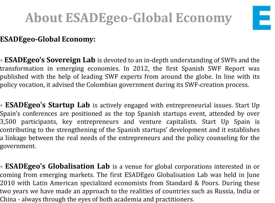 In line with its policy vocation, it advised the Colombian government during its SWF-creation process. ESADEgeo's Startup Lab is actively engaged with entrepreneurial issues.