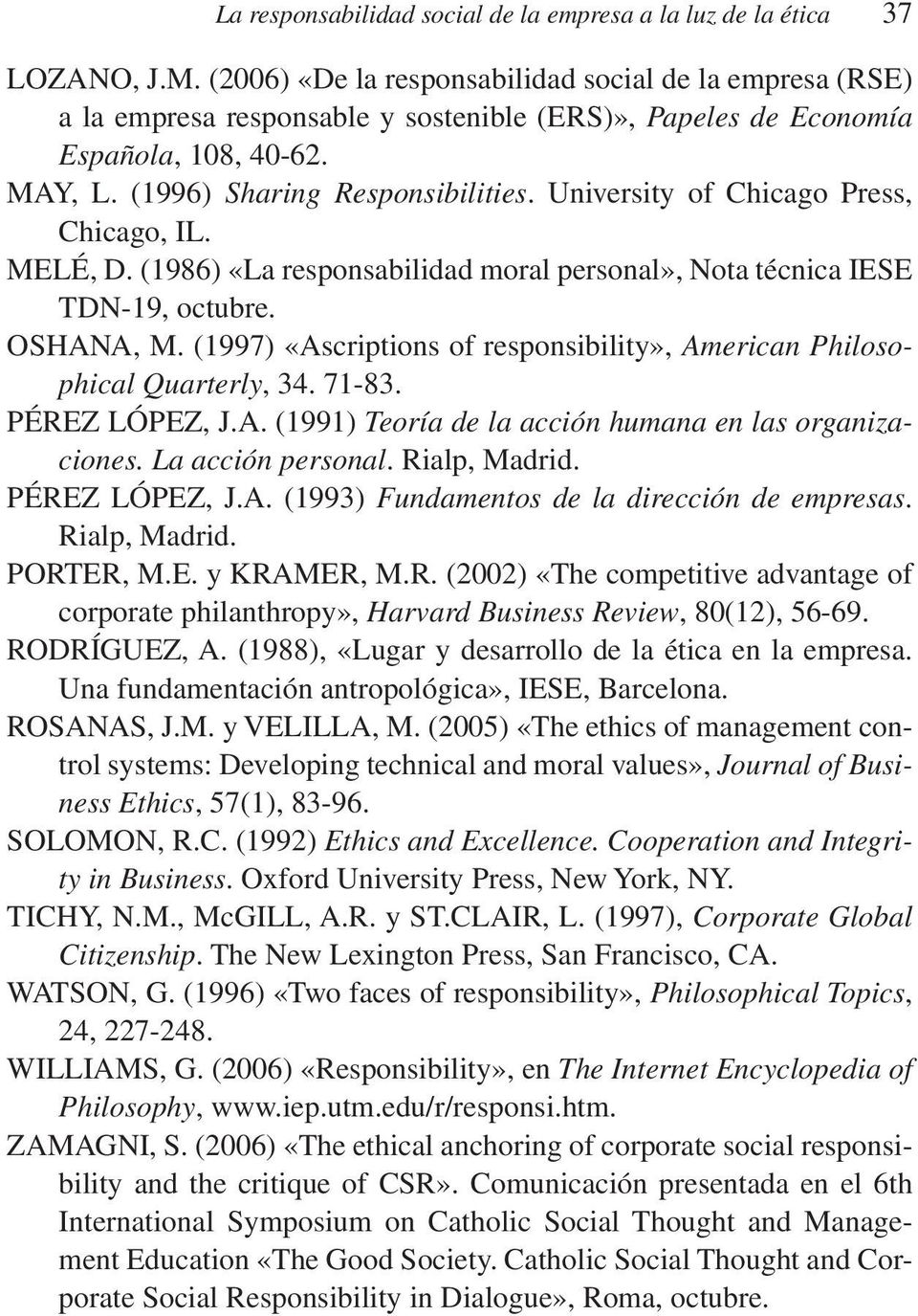 University of Chicago Press, Chicago, IL. MELÉ, D. (1986) «La responsabilidad moral personal», Nota técnica IESE TDN-19, octubre. OSHANA, M.
