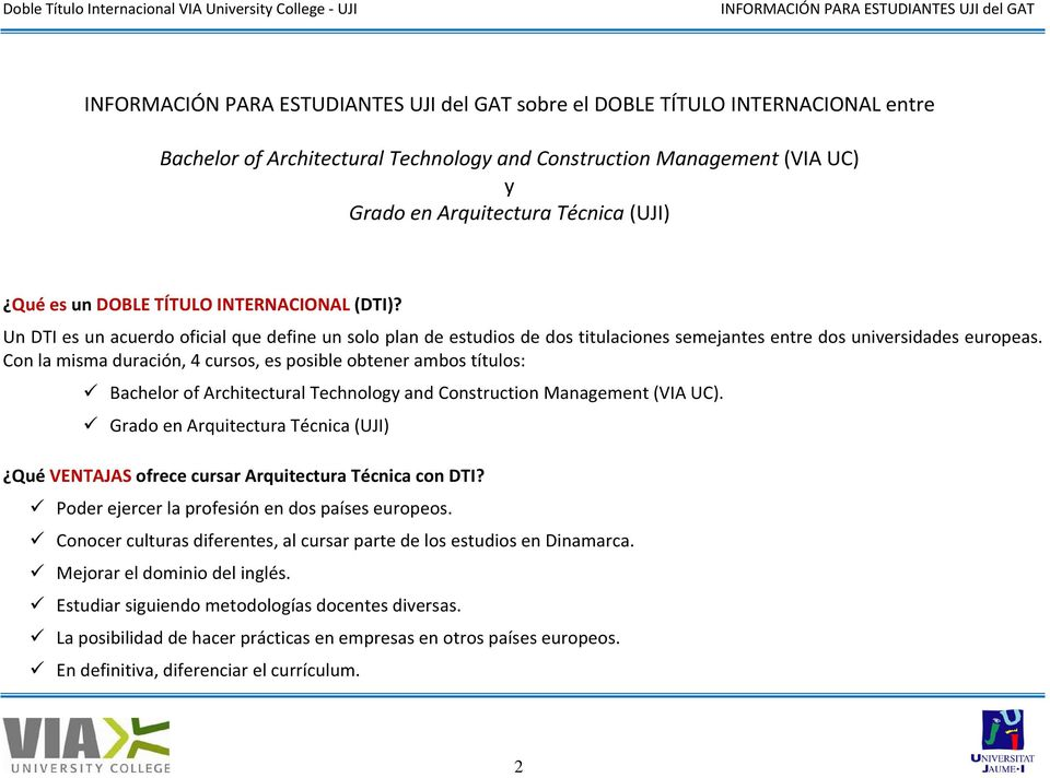 Con la misma duración, 4 cursos, es posible obtener ambos títulos: Bachelor of Architectural Technology and Construction Management (VIA UC).