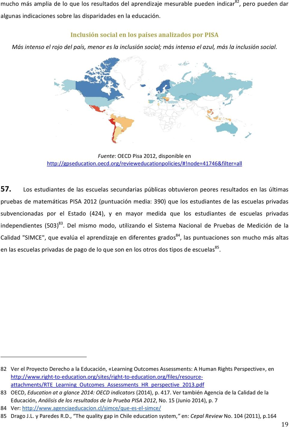Fuente: OECD Pisa 2012, disponible en http://gpseducation.oecd.org/revieweducationpolicies/#!node=41746&filter=all 57.