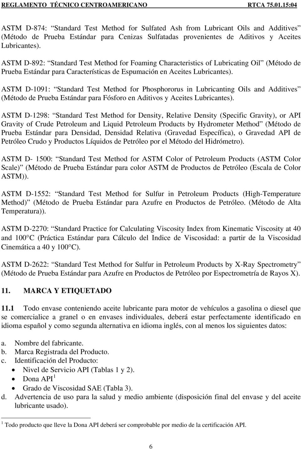 ASTM D-1091: Standard Test Method for Phosphororus in Lubricanting Oils and Additives (Método de Prueba Estándar para Fósforo en Aditivos y Aceites Lubricantes).