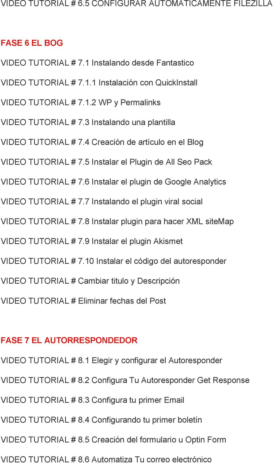 6 Instalar el plugin de Google Analytics VIDEO TUTORIAL # 7.7 Instalando el plugin viral social VIDEO TUTORIAL # 7.8 Instalar plugin para hacer XML sitemap VIDEO TUTORIAL # 7.