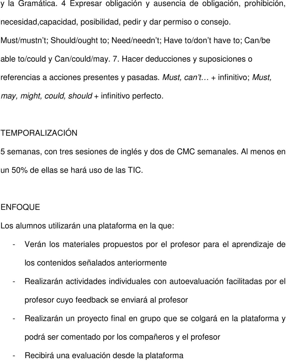 Must, can t + infinitivo; Must, may, might, could, should + infinitivo perfecto. TEMPORALIZACIÓN 5 semanas, con tres sesiones de inglés y dos de CMC semanales.