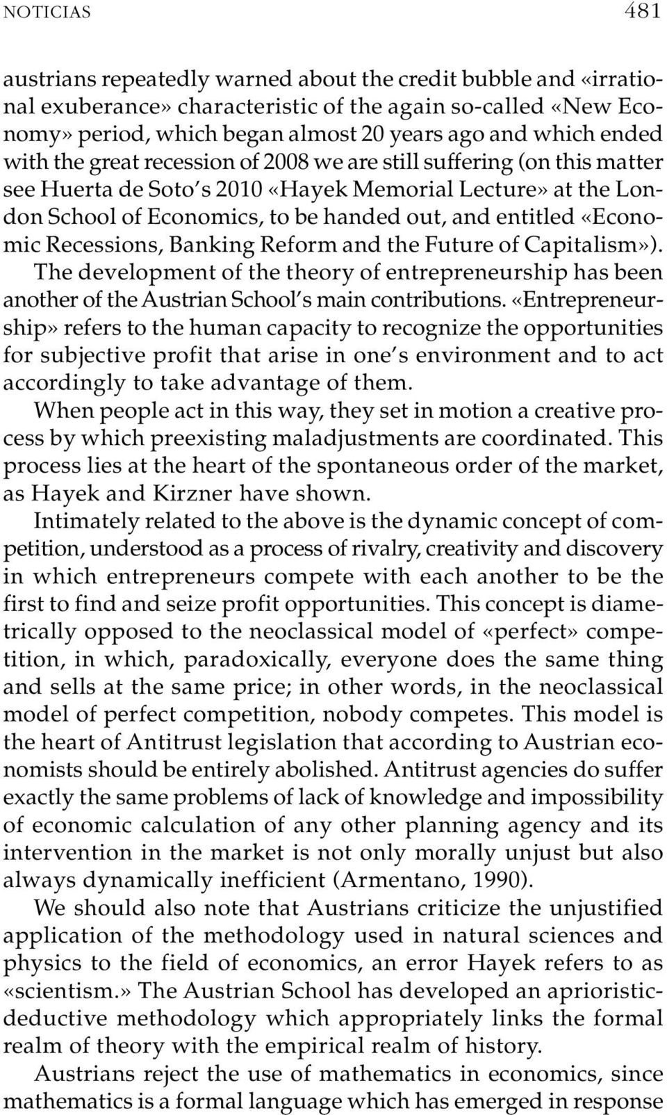entitled «Econo - mic Recessions, Banking Reform and the Future of Capitalism»). The development of the theory of entrepreneurship has been another of the Austrian School s main contributions.
