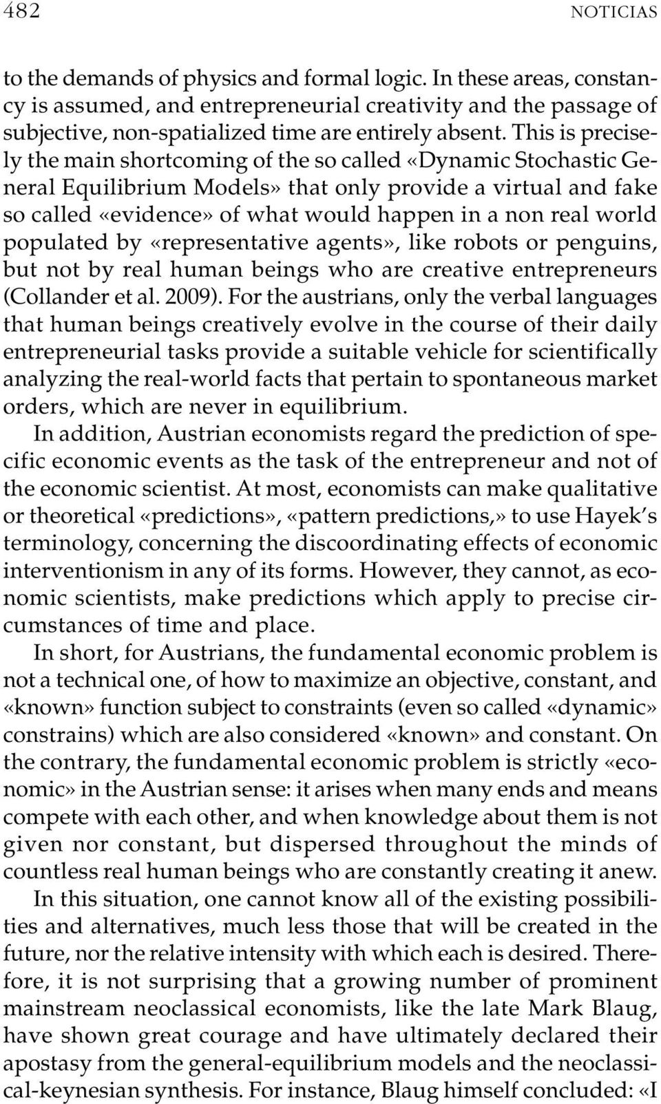world populated by «representative agents», like robots or penguins, but not by real human beings who are creative entrepreneurs (Collander et al. 2009).