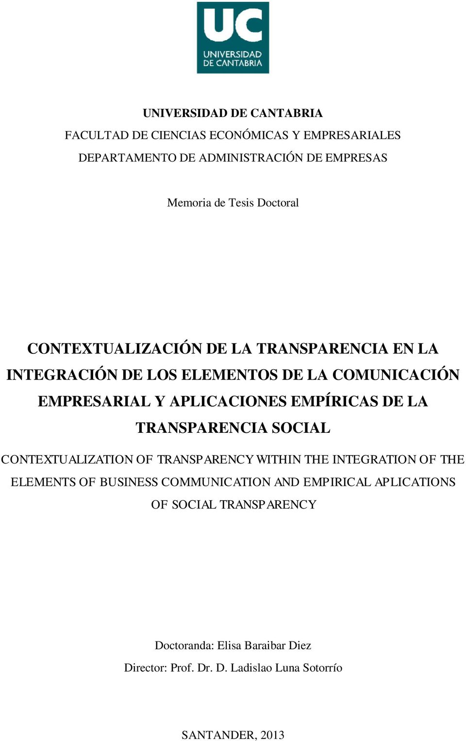 EMPÍRICAS DE LA TRANSPARENCIA SOCIAL CONTEXTUALIZATION OF TRANSPARENCY WITHIN THE INTEGRATION OF THE ELEMENTS OF BUSINESS