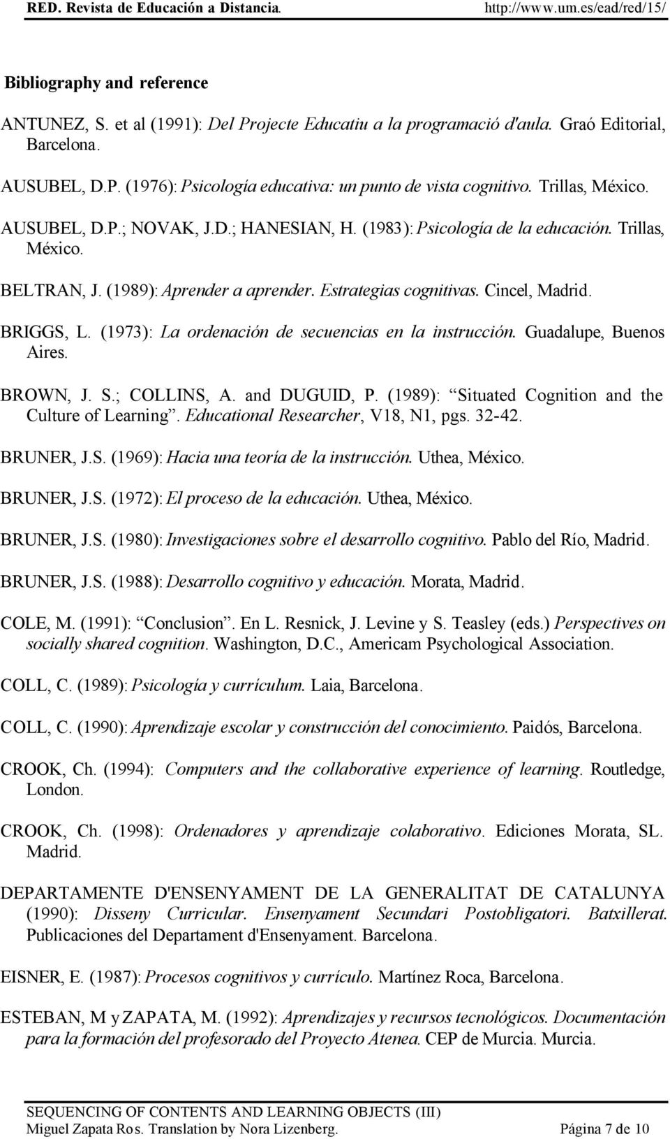 BRIGGS, L. (1973): La ordenación de secuencias en la instrucción. Guadalupe, Buenos Aires. BROWN, J. S.; COLLINS, A. and DUGUID, P. (1989): Situated Cognition and the Culture of Learning.
