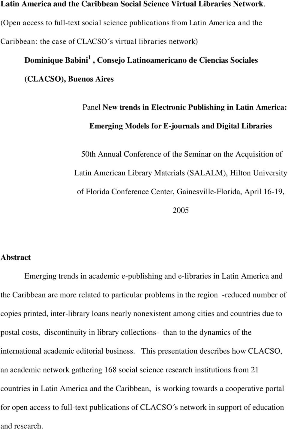 Sociales (CLACSO), Buenos Aires Panel New trends in Electronic Publishing in Latin America: Emerging Models for E-journals and Digital Libraries 50th Annual Conference of the Seminar on the