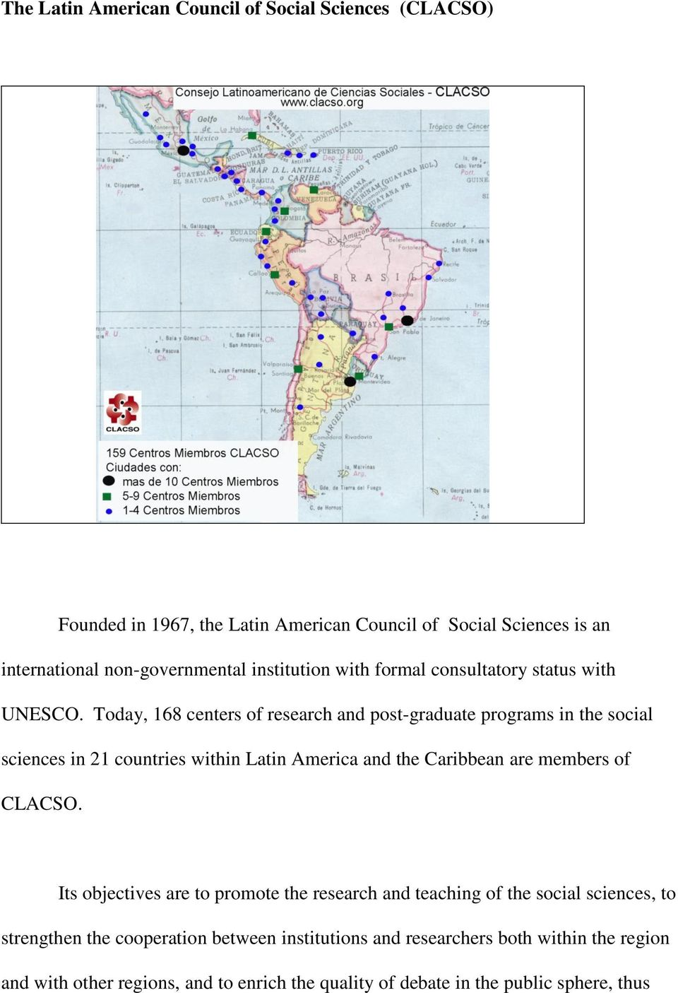 Today, 168 centers of research and post-graduate programs in the social sciences in 21 countries within Latin America and the Caribbean are members of