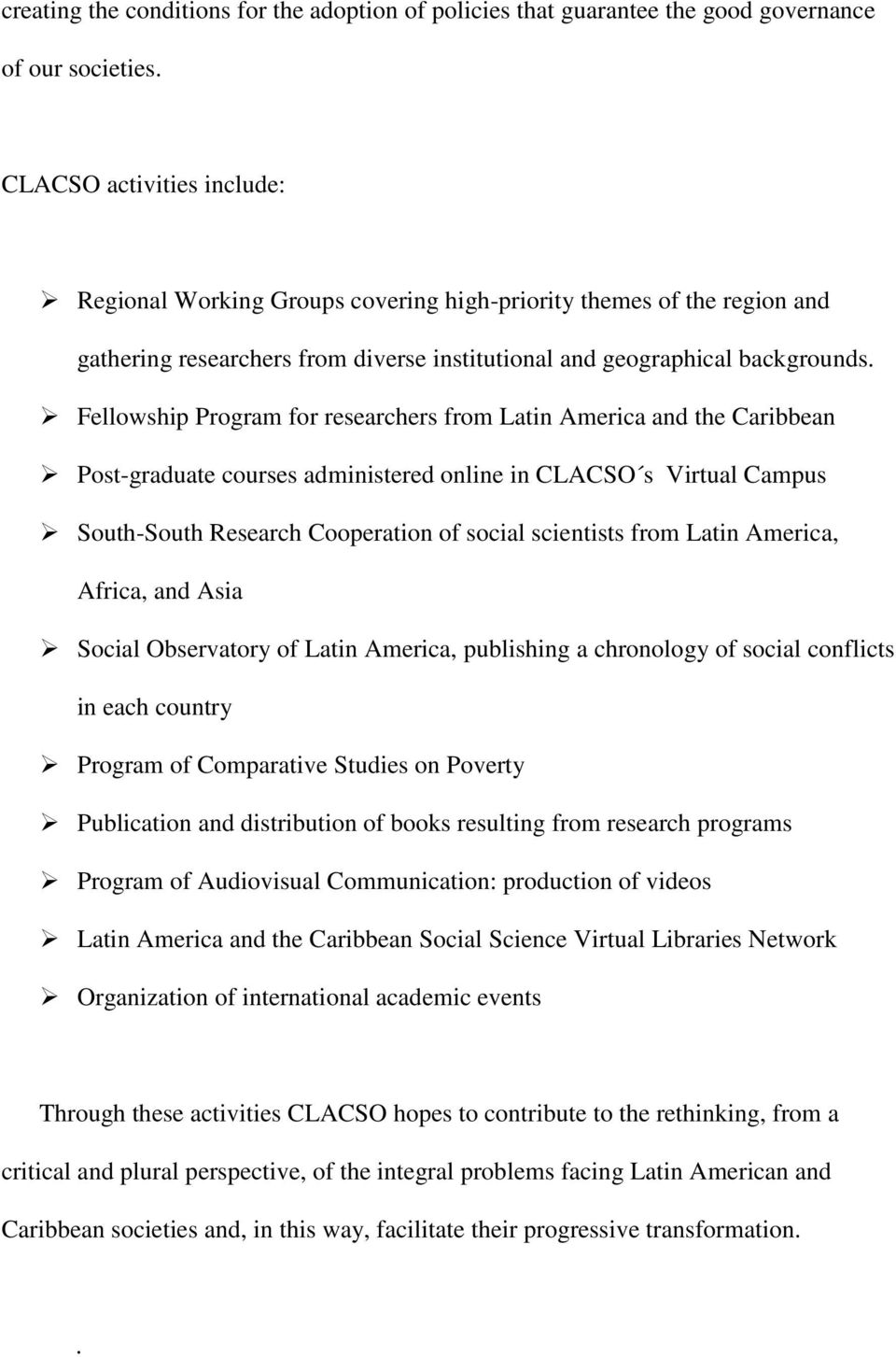 Fellowship Program for researchers from Latin America and the Caribbean Post-graduate courses administered online in CLACSO s Virtual Campus South-South Research Cooperation of social scientists from
