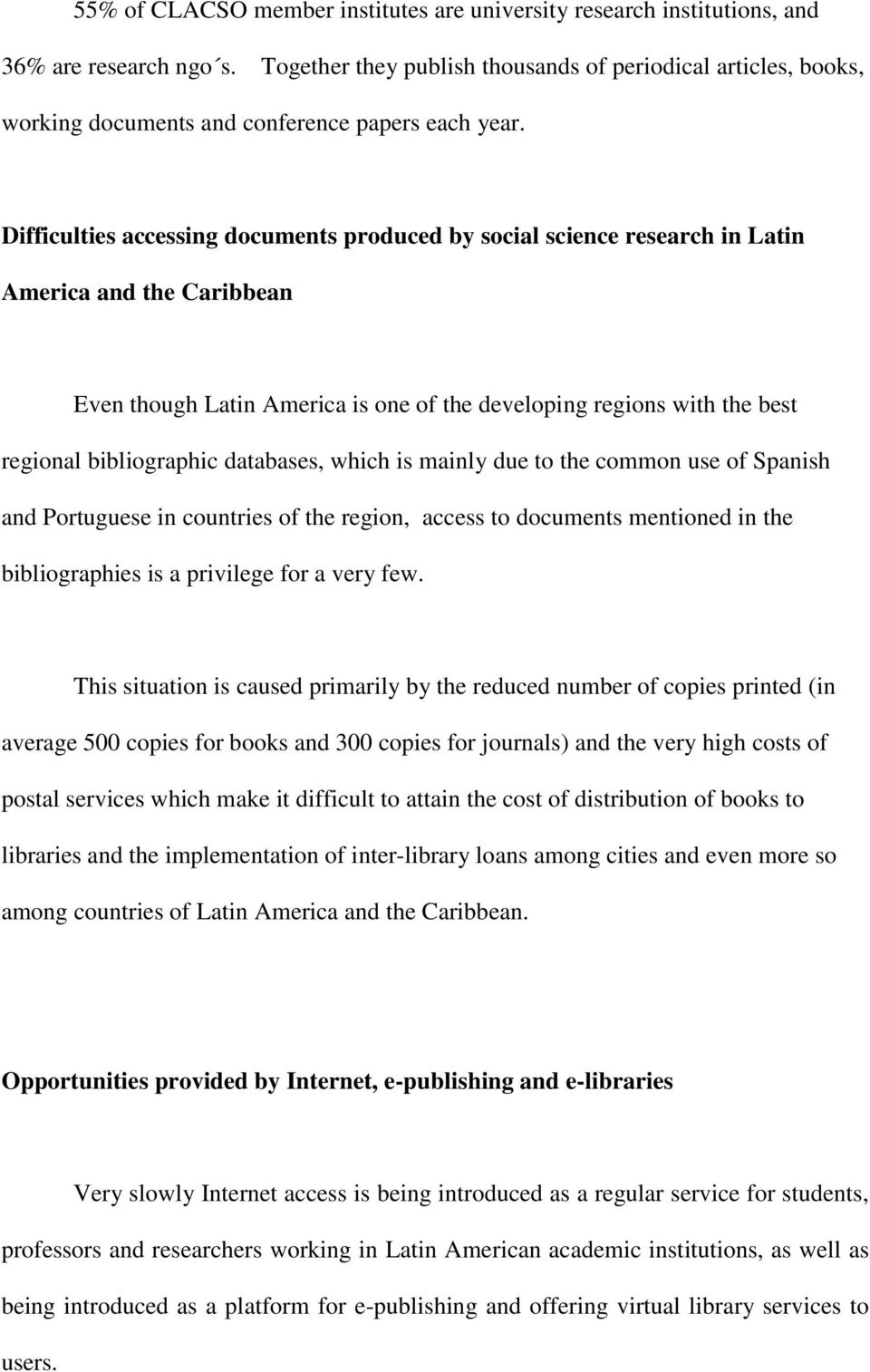 Difficulties accessing documents produced by social science research in Latin America and the Caribbean Even though Latin America is one of the developing regions with the best regional bibliographic