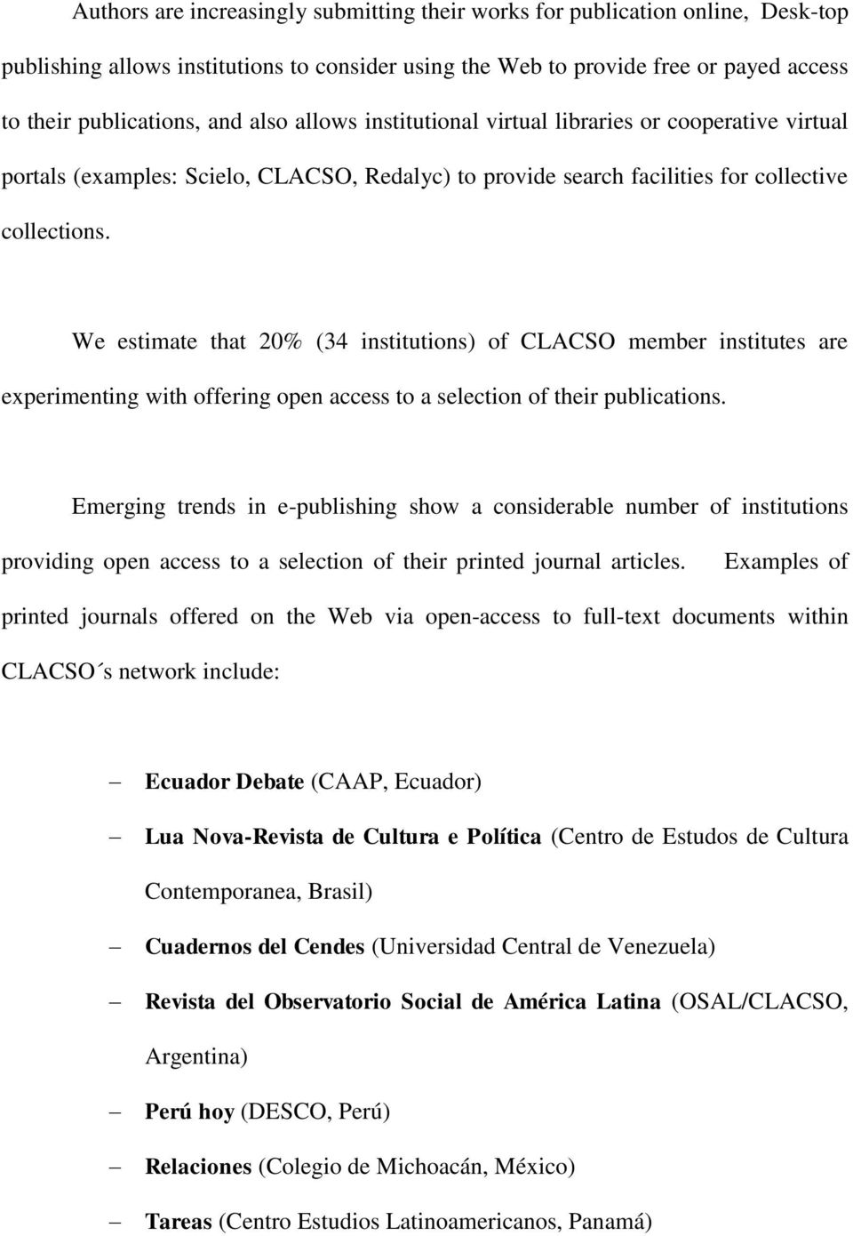 We estimate that 20% (34 institutions) of CLACSO member institutes are experimenting with offering open access to a selection of their publications.