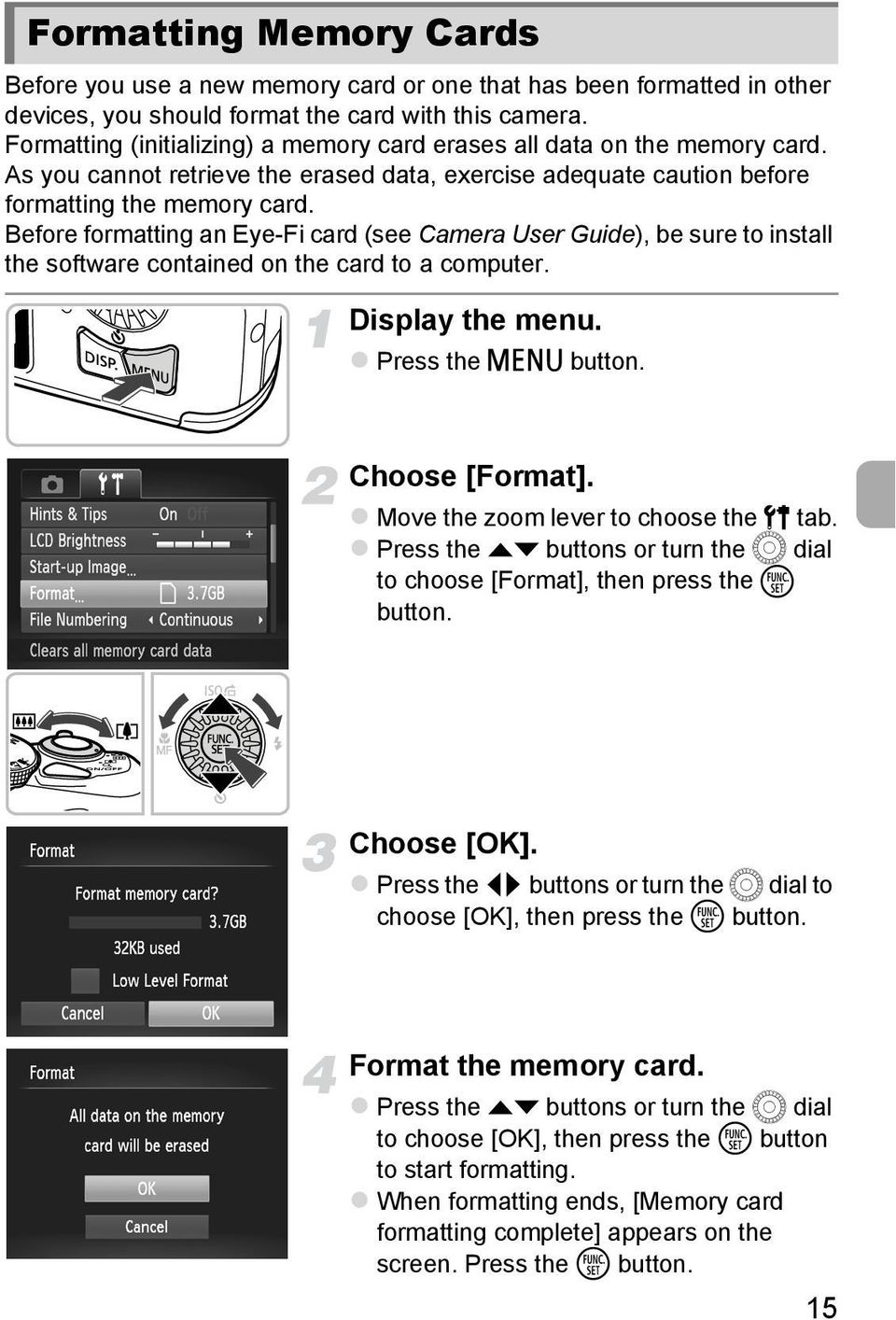 Before formatting an Eye-Fi card (see Camera User Guide), be sure to install the software contained on the card to a computer. Display the menu. Press the n button. Choose [Format].