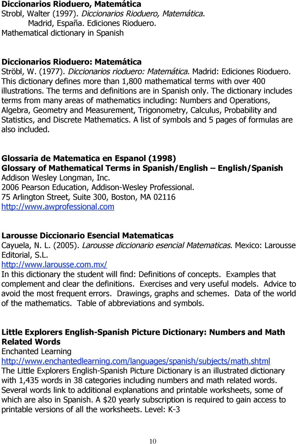 This dictionary defines more than 1,800 mathematical terms with over 400 illustrations. The terms and definitions are in Spanish only.
