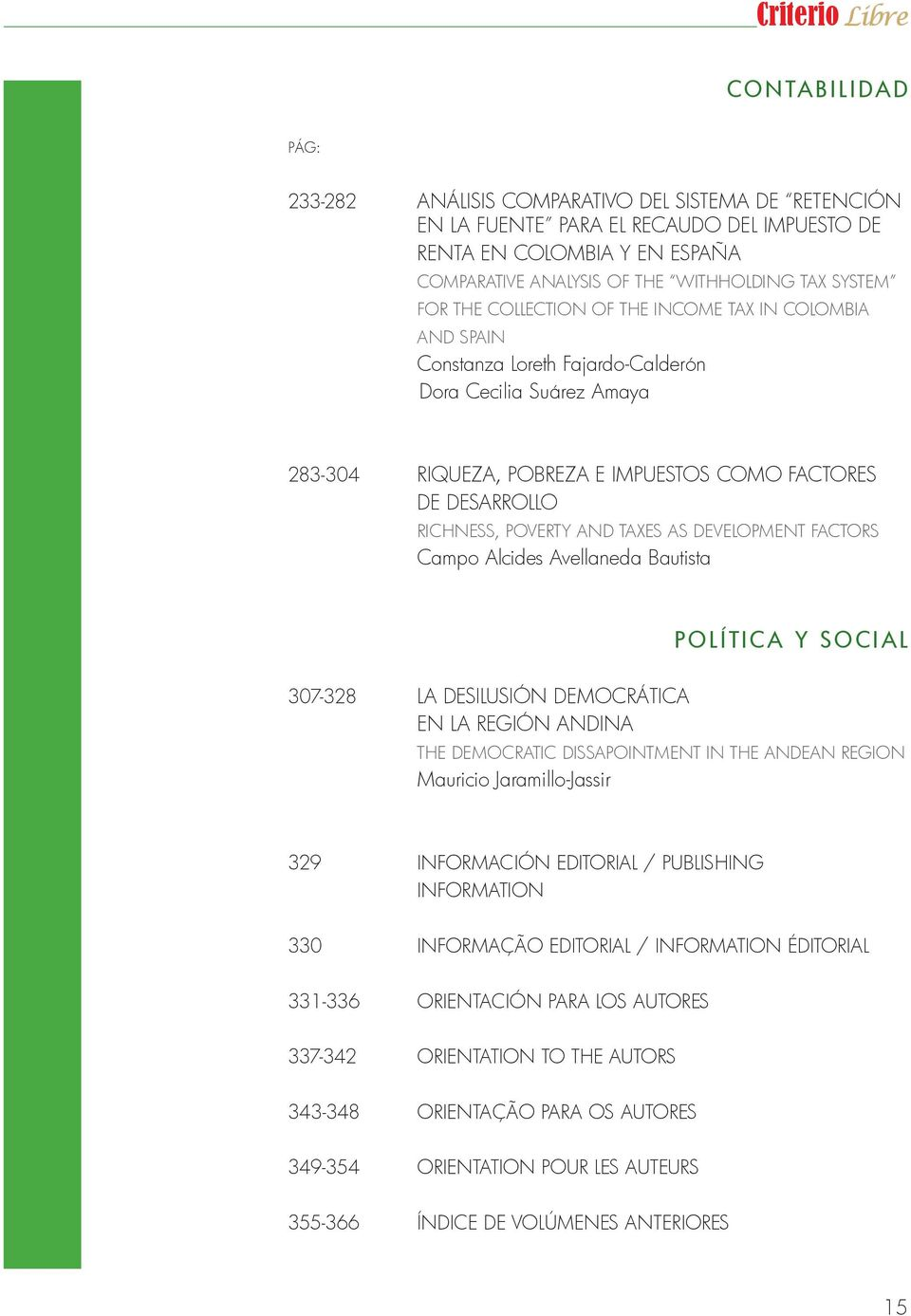 DESARROLLO RICHNESS, POVERTY AND TAXES AS DEVELOPMENT FACTORS Campo Alcides Avellaneda Bautista PolítiC a y soc ial 307-328 LA DESILUSIÓN DEMOCRáTICA EN LA REGIÓN ANDINA THE DEMOCRATIC DISSAPOINTMENT