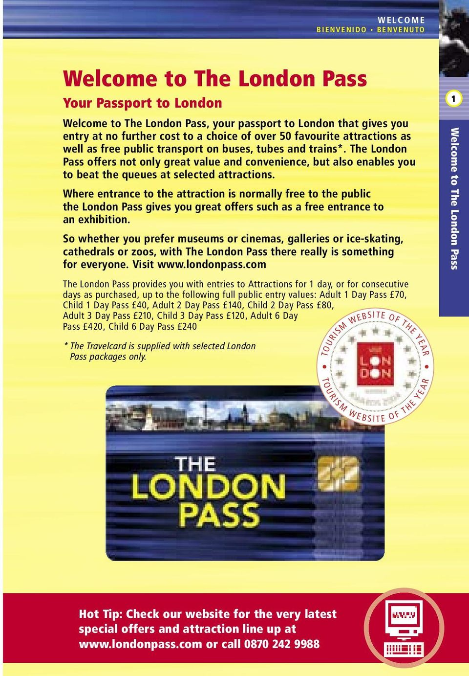 The London Pass offers not only great value and convenience, but also enables you to beat the queues at selected attractions.
