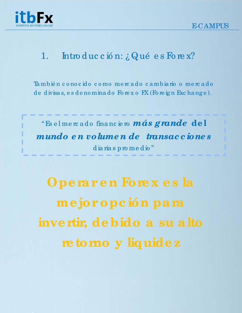 Forex o FX (Foreign Exchange).