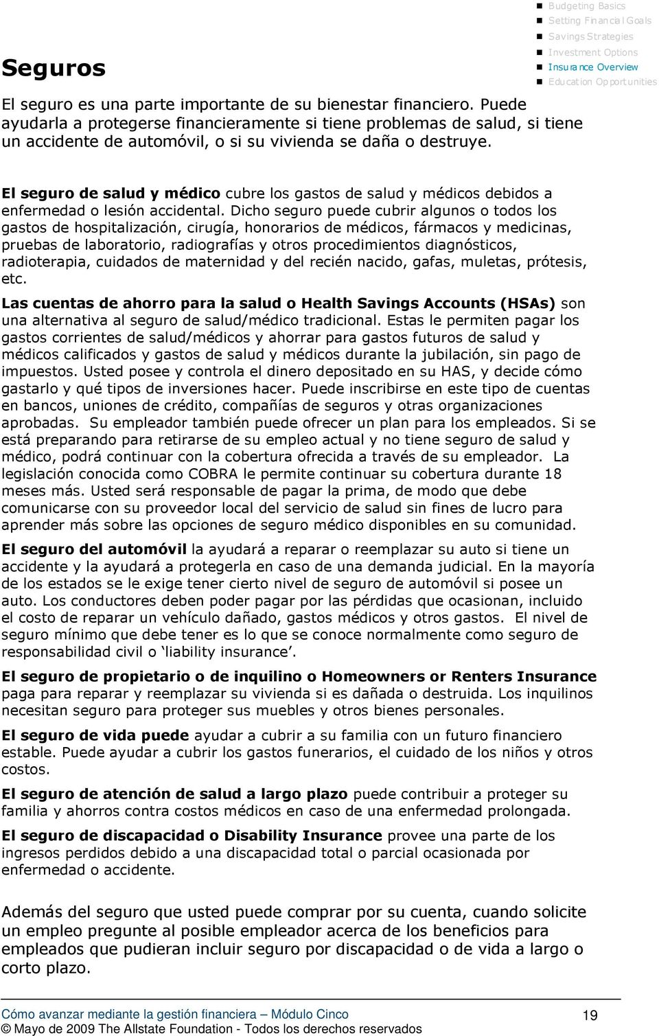 Setting Financial Goals Savings Strategies Investment Options Insurance Overview Education Opportunities El seguro de salud y médico cubre los gastos de salud y médicos debidos a enfermedad o lesión