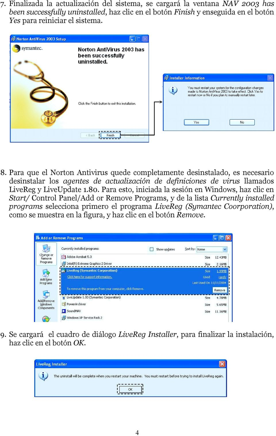 80. Para esto, iniciada la sesión en Windows, haz clic en Start/ Control Panel/Add or Remove Programs, y de la lista Currently installed programs selecciona primero el programa LiveReg
