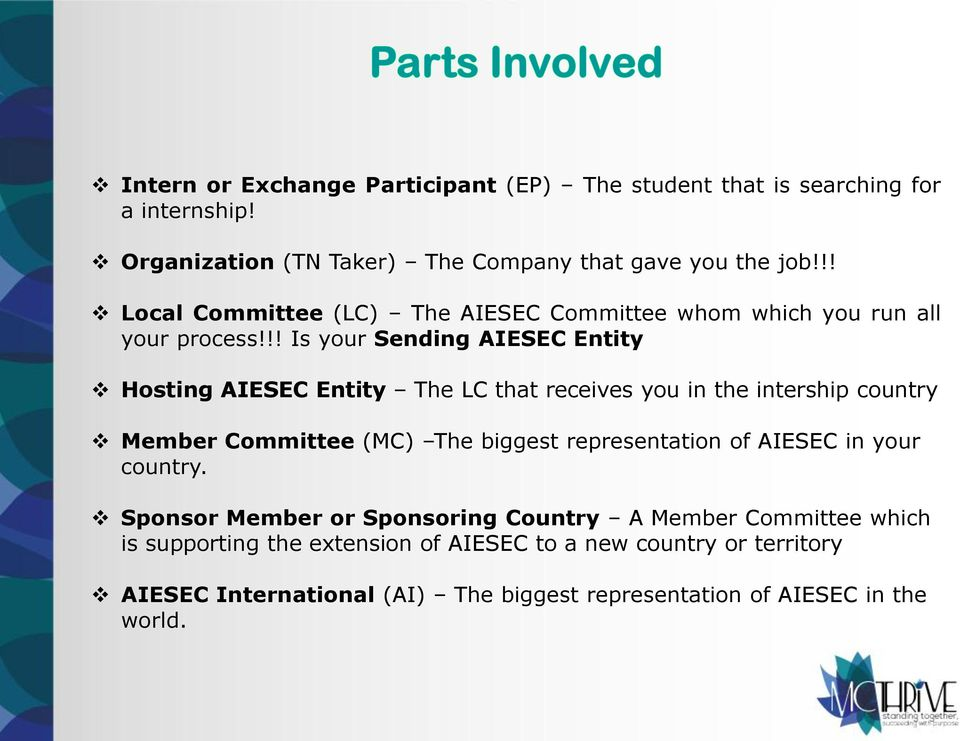!! Is your Sending AIESEC Entity Hosting AIESEC Entity The LC that receives you in the intership country Member Committee (MC) The biggest