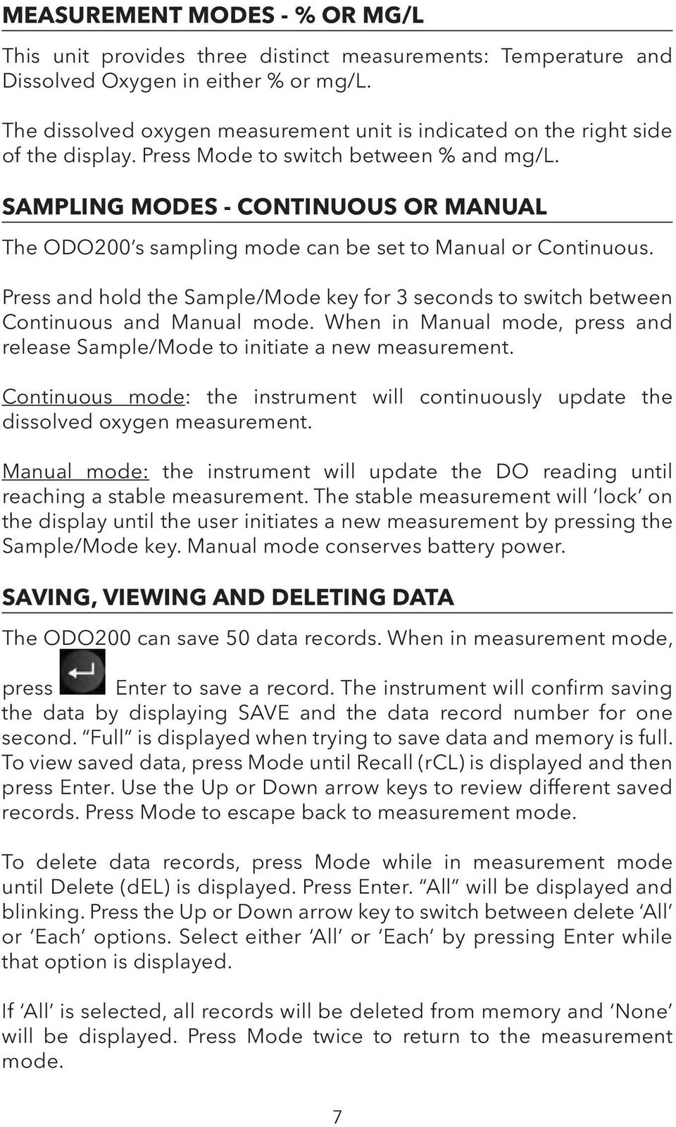 SAMPLING MODES - CONTINUOUS OR MANUAL The ODO200 s sampling mode can be set to Manual or Continuous. Press and hold the Sample/Mode key for 3 seconds to switch between Continuous and Manual mode.