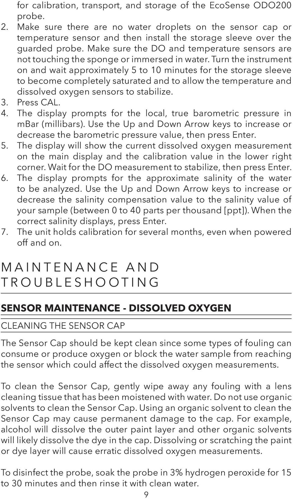 Make sure the DO and temperature sensors are not touching the sponge or immersed in water.