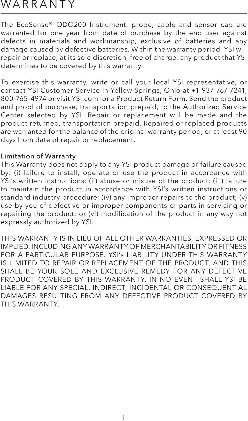 Within the warranty period, YSI will repair or replace, at its sole discretion, free of charge, any product that YSI determines to be covered by this warranty.