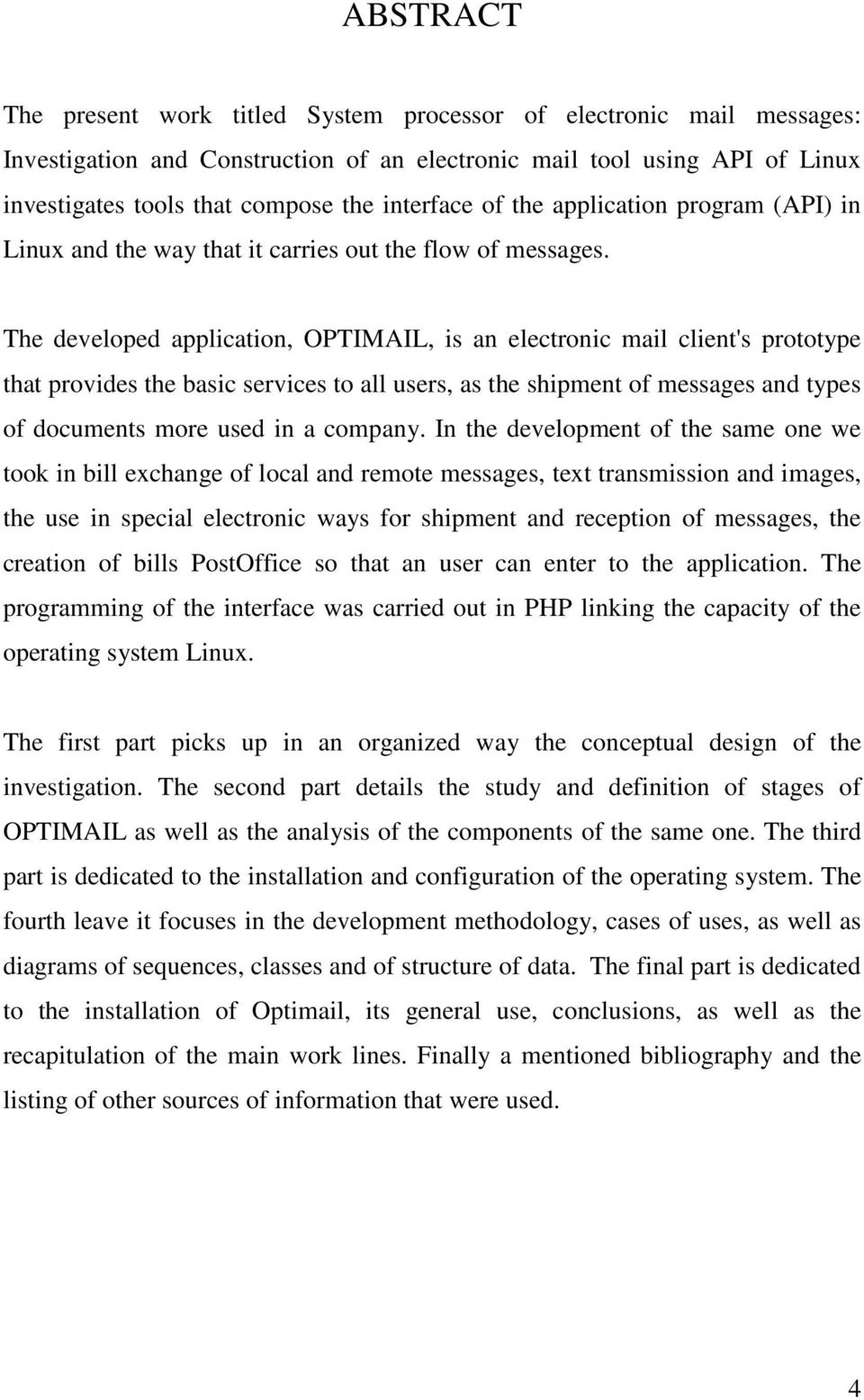 The developed application, OPTIMAIL, is an electronic mail client's prototype that provides the basic services to all users, as the shipment of messages and types of documents more used in a company.