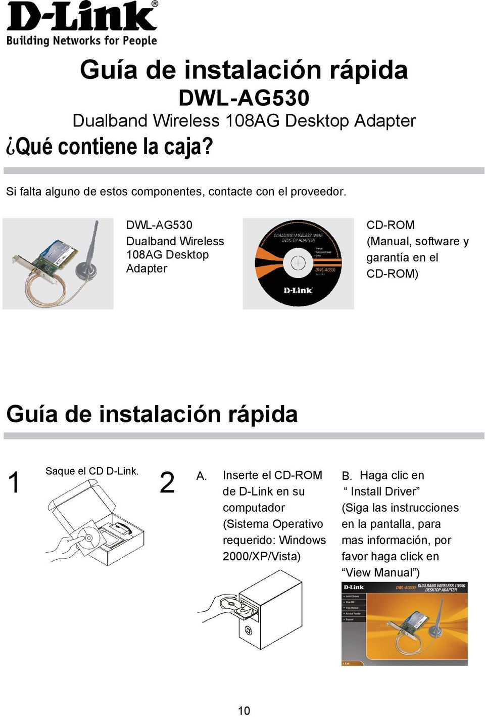 Dualband Wireless 108AG Desktop Adapter CD-ROM (Manual, software y garantía en el CD-ROM) Guía de instalación rápida 1 Saque el CD