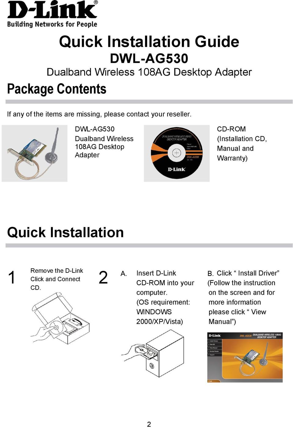 Dualband Wireless 108AG Desktop Adapter CD-ROM (Installation CD, Manual and Warranty) Quick Installation 1 Remove the
