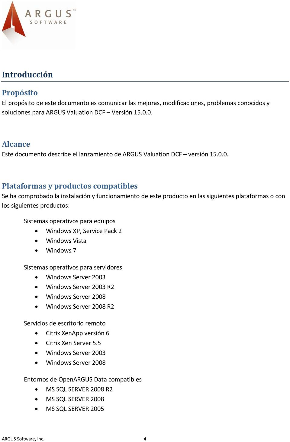 siguientes plataformas o con los siguientes productos: Sistemas operativos para equipos Windows XP, Service Pack 2 Windows Vista Windows 7 Sistemas operativos para servidores Windows Server 2003