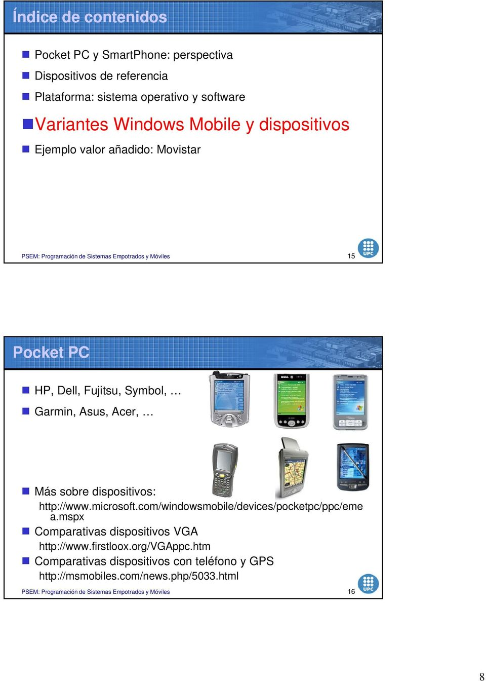 Acer, Más sobre dispositivos: http://www.microsoft.com/windowsmobile/devices/pocketpc/ppc/eme p p pp a.