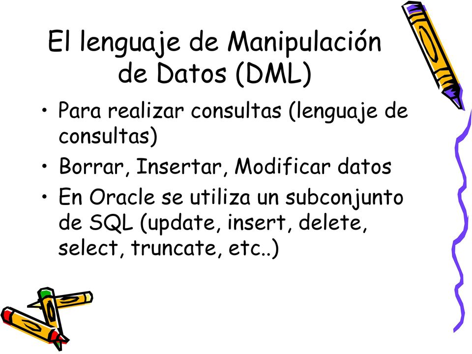 Insertar, Modificar datos En Oracle se utiliza un