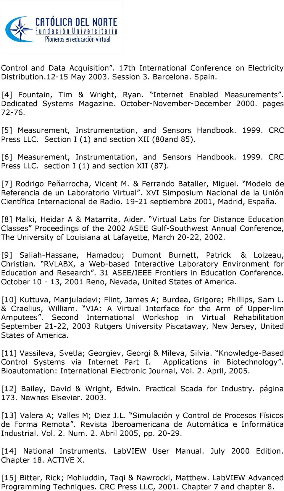 October-November-December 2000. pages 72-76. [5] Measurement, Instrumentation, and Sensors Handbook. 1999. CRC Press LLC. Section I (1) and section XII (80and 85).