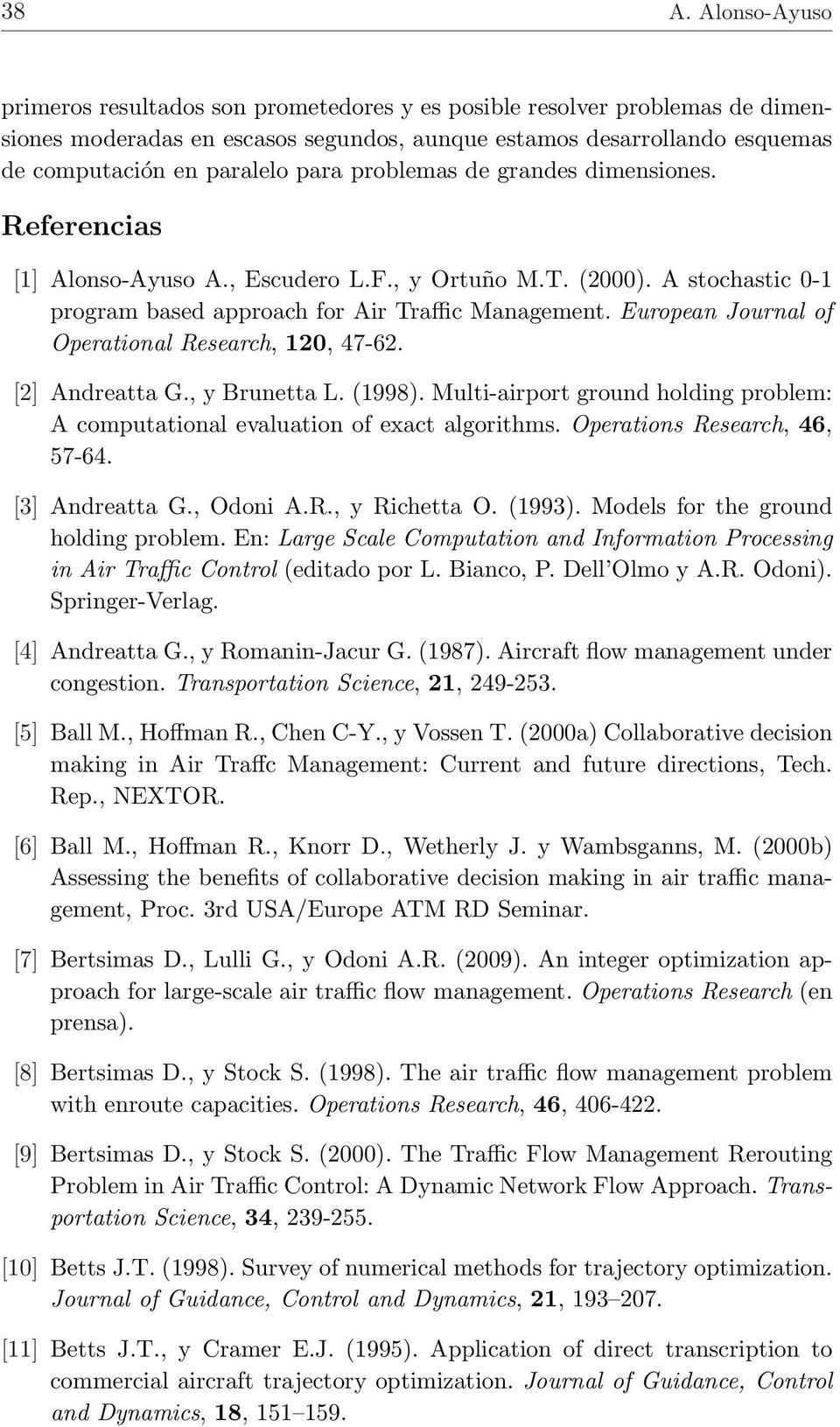 European Journal of Operational Research, 120, 47-62. [2] Andreatta G., y Brunetta L. (1998). Multi-airport ground holding problem: A computational evaluation of exact algorithms.