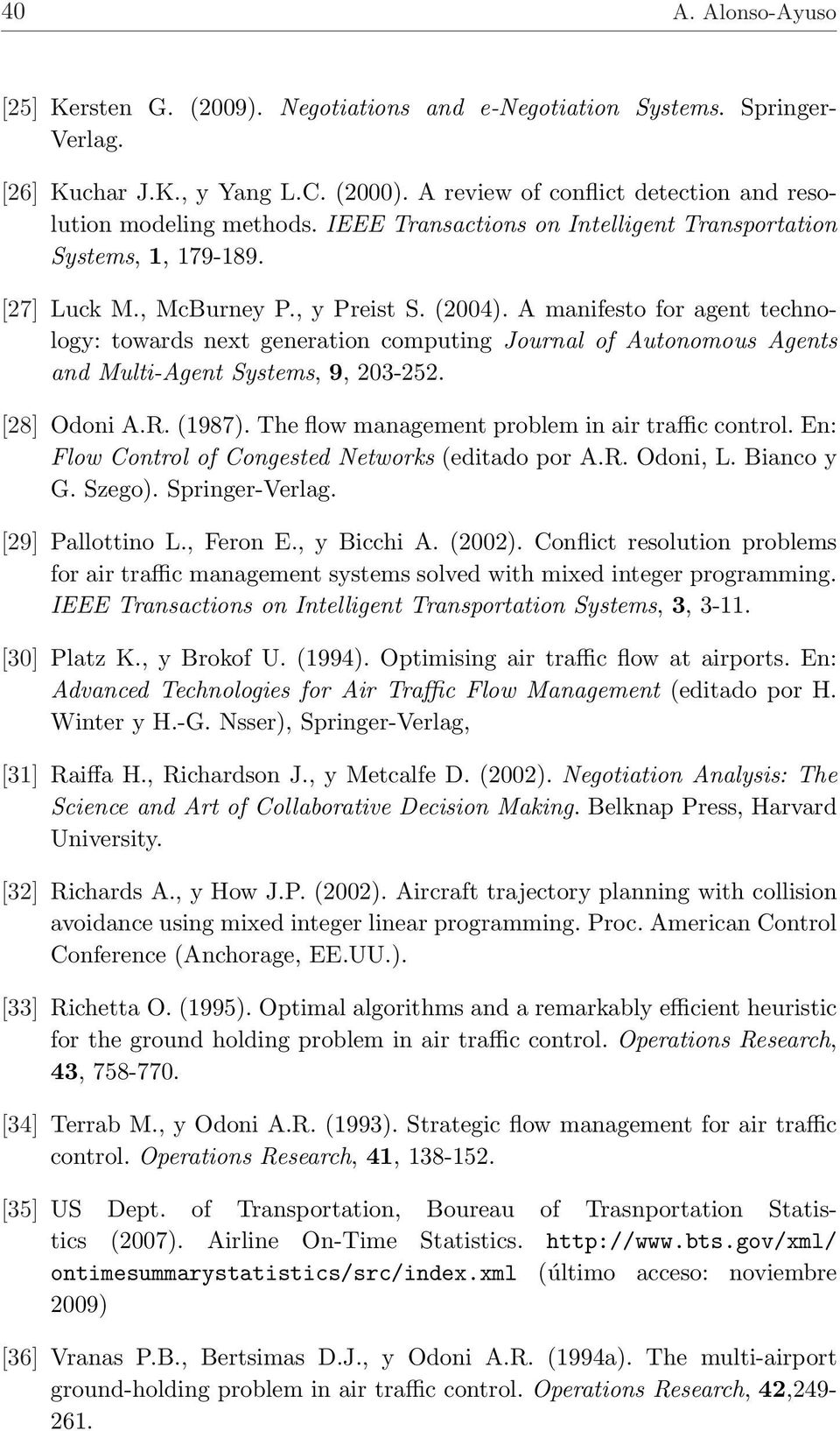 A manifesto for agent technology: towards next generation computing Journal of Autonomous Agents and Multi-Agent Systems, 9, 203-252. [28] Odoni A.R. (1987).