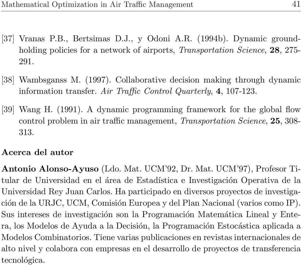 Air Traffic Control Quarterly, 4, 107-123. [39] Wang H. (1991). A dynamic programming framework for the global flow control problem in air traffic management, Transportation Science, 25, 308-313.