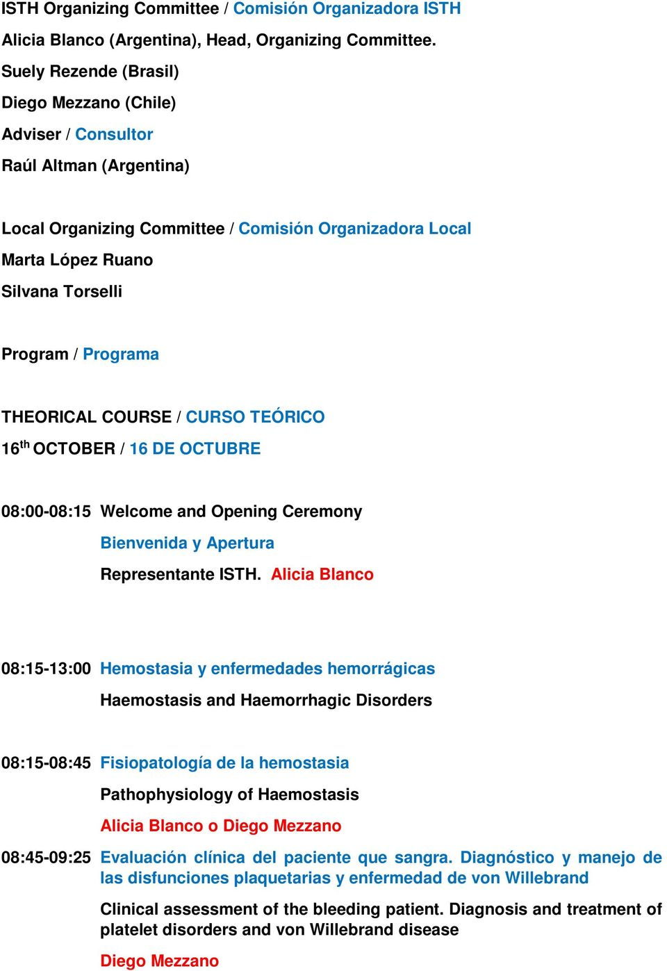 THEORICAL COURSE / CURSO TEÓRICO 16 th OCTOBER / 16 DE OCTUBRE 08:00-08:15 Welcome and Opening Ceremony Bienvenida y Apertura Representante ISTH.