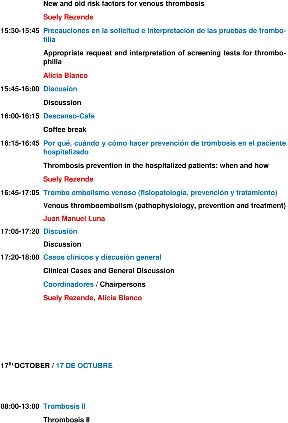 hospitalizado Thrombosis prevention in the hospitalized patients: when and how Suely Rezende 16:45-17:05 Trombo embolismo venoso (fisiopatología, prevención y tratamiento) Venous thromboembolism