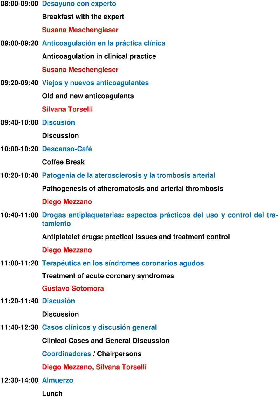 arterial thrombosis Diego Mezzano 10:40-11:00 Drogas antiplaquetarias: aspectos prácticos del uso y control del tratamiento Antiplatelet drugs: practical issues and treatment control Diego Mezzano
